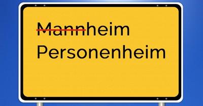 Muss Mannheim bald Personenheim genannt werden?
