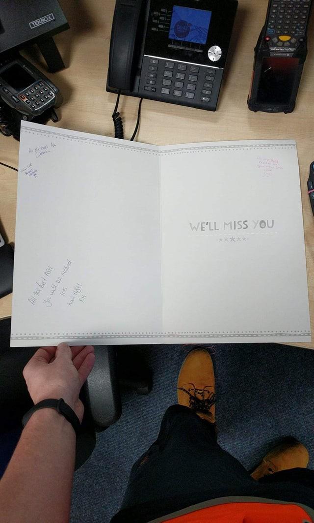 Wenn man von den Kollegen zum Abschied eine Karte bekommen, auf der nur 4 Leute unterschrieben haben, weiß man, dass man jeden Tag einen miesen Tag auf Arbeit hatte.