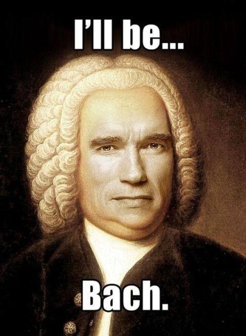 Ein Bild von Bach mit dem Gesicht von Arnold Schwarzenegger und seinem Zitat aus Terminator